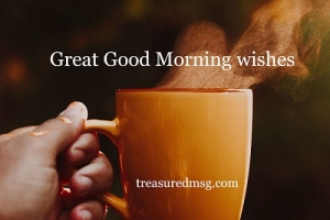 Great Good Morning wishes