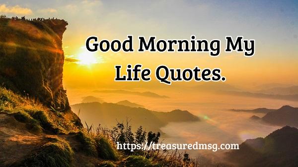 Good Morning My Life
