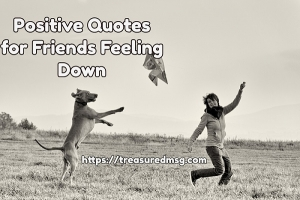 Positive Quotes for Friends Feeling Down