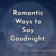 Romantic Ways to Say Goodnight