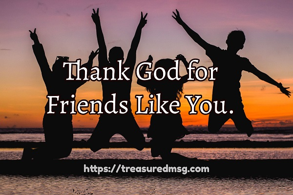 Thank God for Friends Like You